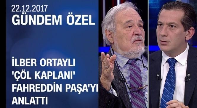 Çöl Kaplanı Fahreddin Paşa Kimdir? – Prof. Dr. İlber Ortaylı