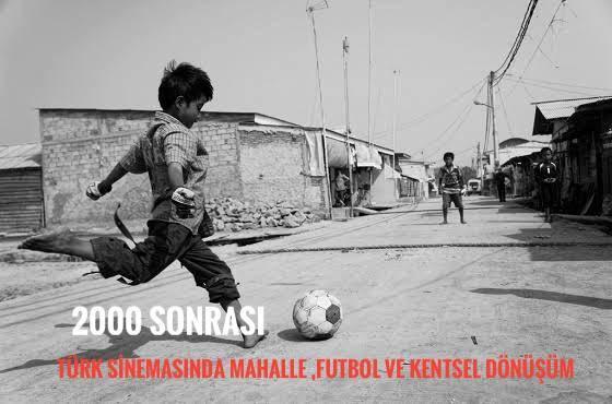 """""""Semt Bizim Ev Kira"""" 2000 Sonrası Türk Sinemasında Mahalle, Futbol ve Kentsel Dönüşüm"""
