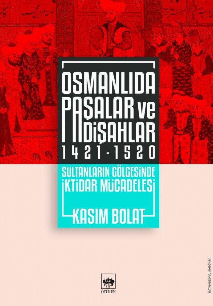 Kitap Önerisi: Osmanlıda Paşalar ve Padişahlar 1421-1520 Sultanların Gölgesinde İktidar Mücadelesi